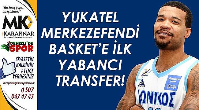 Yukatel Merkezefendi Basket'e ilk yabancı transfer!